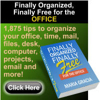 1,875 tips to organize your office, time, mail, files, desk,  computer, projects, email and more! Click Here Finally Organized, Finally Free for the OFFICE