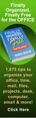 Finally Organized, Finally Free for the OFFICE 1,875 tips to organize your office, time, mail, files, projects, desk, computer, email & more! Click Here