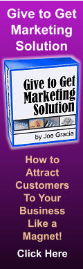 Give to Get Marketing Solution How to Attract Customers To Your Business Like a Magnet! Click Here