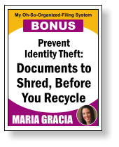 Prevent Identity Theft: Documents to Shred, Before You Recycle MARIA GRACIA My Oh-So-Organized-Filing System BONUS