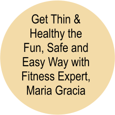 Get Thin & Healthy the Fun, Safe and Easy Way with Fitness Expert, Maria Gracia