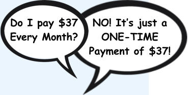 Do I pay $37 Every Month? NO! It's just a ONE-TIME Payment of $37!