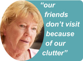 """our friends don't visit because of our clutter"""