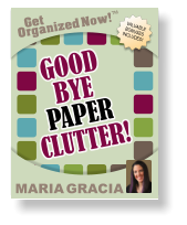 Get Organized Now! VALUABLE BONUSES INCLUDED! TM MARIA GRACIA GOOD GOOD  BYE BYE CLUTTER! CLUTTER! PAPER PAPER