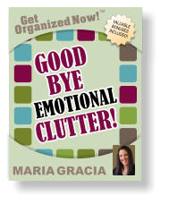 Get Organized Now! VALUABLE BONUSES INCLUDED! TM MARIA GRACIA GOOD GOOD  BYE BYE CLUTTER! CLUTTER! EMOTIONAL EMOTIONAL
