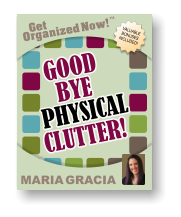 Get Organized Now! VALUABLE BONUSES INCLUDED! TM MARIA GRACIA GOOD GOOD  BYE BYE CLUTTER! CLUTTER! PHYSICAL PHYSICAL