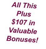 All This Plus  $107 in Valuable Bonuses!