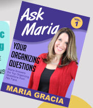 Maria Answers the Top Organzing Questions from Her Fans. Ask Maria Your Organizing Questions MARIA GRACIA VOL. 1